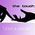 The Touch Just A Dream