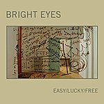 Bright Eyes Easy/Lucky/Free