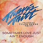 Travis Tritt Sometimes Love Just Ain't Enough (Feat. Tyler Reese Tritt)