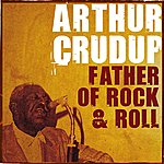 Arthur Crudup Father Of Rock & Roll