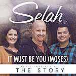Selah It Must Be You (Moses) (From The Story) (Single)