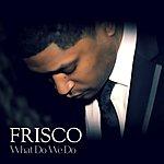 Frisco What Do We Do