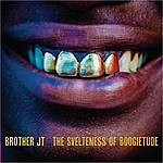 Brother JT The Svelteness of Boogietude