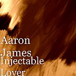 Aaron James Injectable Lover