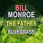 Bill Monroe Bill Monroe - The Father Of Bluegrass