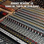 Johnnie Newkirk Jr. Seduce Me, Then Do Me (Club-Remix) - Single