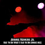 Johnnie Newkirk Jr. Had To Do What I Had To Do (House-Mix) - Single