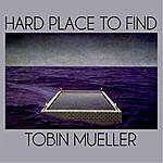 Tobin Mueller Hard Place To Find