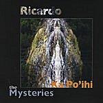 Ricardo Ka Po'ihi: The Mysteries