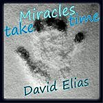 David Elias Miracles Take Time