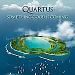 Quartus Something Good Is Coming