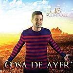 Luis Rodriguez Cosa De Ayer