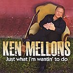 Ken Mellons Just What I'm Wantin' To Do (Sweet)