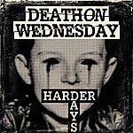 Death On Wednesday Harder Days