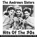 The Andrews Sisters Hits Of The 30s (The Greatest Hits Of The Andrews Sisters In The 1930s)