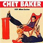 Chet Baker 1959 Milano Sessions (Chet Baker, Len Mercer Orchestra, Chet Baker Sextet)