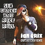Ian Erix Sex, Dance And Rock & Roll (Lose It) [Dan's Kitchen Remix]