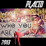 Placid Who You Are