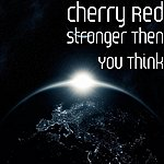 Cherry Red Stronger Then You Think