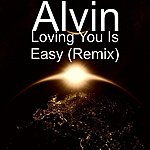 Alvin Loving You Is Easy (Remix)