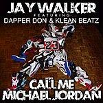 Jay Walker Call Me Michael Jordan (Feat. Dapper Don & Klean Beatz)