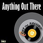 Off The Record Anything Out There - Single