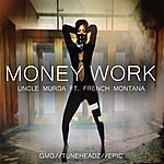 Uncle Murda Money Work (Clean) [Feat. French Montana]