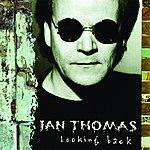 Ian Thomas Looking Back