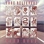 True Believers Hard Road
