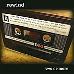 Two Or More Rewind