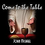 John Michael Come To The Table