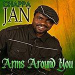 Chappa Jan Arms Around You