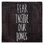 The Almost Fear Inside Our Bones