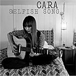 Cara Selfish Song