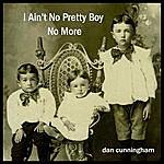 Dan Cunningham I Ain't No Pretty Boy No More