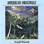 Frank French American Originals - The Piano Music Of Louis Moreau Gottschalk
