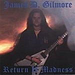 James D. Gilmore Return II Madness