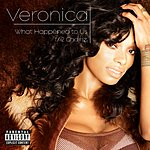 Veronica What Happened To Us (Explicit Version)