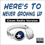 Sam Here's To Never Growing Up (Clean Radio Version) [Tribute To Avril Lavigne]