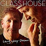 Glass House Long Way Down