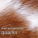 Alex Arrowsmith Quarks
