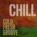Chill Cold Fresh Groove