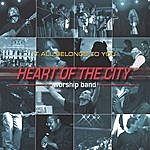 Heart Of The City Worship Band It All Belongs To You