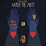 Paul White Watch The Ants