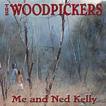 The Woodpickers Me And Ned Kelly