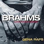 Gena Raps Brahms: Late Piano Works