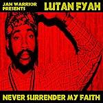 Lutan Fyah Never Surrender My Faith