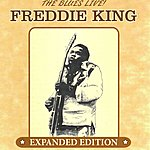 Freddie King The Blues Live! : Expanded Edition