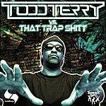 Todd Terry Todd Terry Vs. That Trap Shitt
