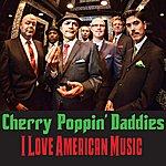 Cherry Poppin' Daddies I Love American Music